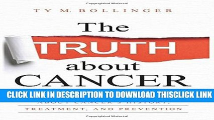 [Read] The Truth about Cancer: What You Need to Know about Cancer s History, Treatment, and