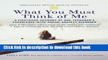 [Popular Books] Emily Ford: What You Must Think of Me : A Firsthand Account of One Teenager s