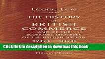 Read The History of British Commerce and of the Economic Progress of the British Nation, 1763 -