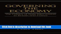 Read Governing the Economy: The Politics of State Intervention in Britain and France (Europe and