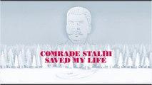 """Comarade Stalin saved my life"""