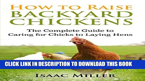 [PDF] How To Raise Backyard Chickens: The Complete Guide to Caring for Chicks to Laying Hens
