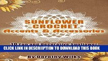 [New] Crochet: Sunflower Crochet Accents and Accessories. 10 Fun and Decorative Sunflower Designs