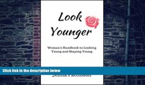 Big Deals  Look Younger: Women s Handbook to Looking Young and Staying Young (Life Simplified)
