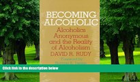 Big Deals  Becoming Alcoholic: Alcoholics Anonymous and the Reality of Alcoholism  Best Seller