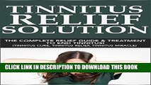 [PDF] Tinnitus Relief Solution: Tinnitus Relief Guide and Treatment to End Tinnitus! (tinnitus