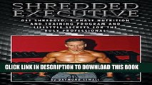 [PDF] Shredded Executive: Get Shredded, 3 Phase Nutrition and Training Program and Lifestyle