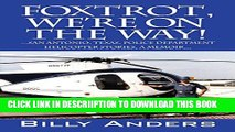 [New] Foxtrot, We re on the Way! ... San Antonio, Texas, Police Department Helicopter Stories, a