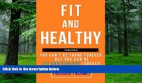 Big Deals  Fit and Healthy - You Can t Be Young Forever but You Can Be Fit and Healthy Forever