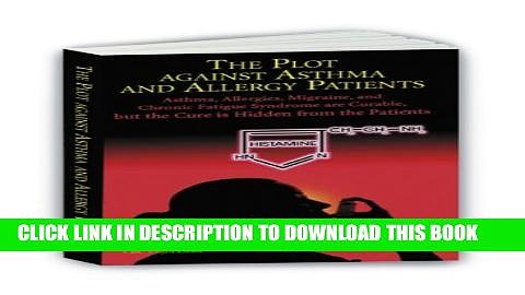 [PDF] The Plot Against Asthma and Allergy Patients: Asthma, Allergies, Migraine, Chronic Fatigue