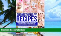 Big Deals  Aromatherapy Recipes: Simple Aromatherapy Blends and Essential Oils for Beginners.