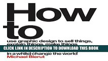 [PDF] How to Use Graphic Design to Sell Things, Explain Things, Make Things Look Better, Make