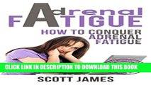[PDF] Adrenal Fatigue: How To Conquer Adrenal Fatigue (Chronic Fatigue, Adrenal Fatigue, Fatigue,