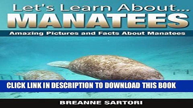 [PDF] Manatees: Amazing Picture and Facts About Manatees (Let s Learn About) Exclusive Full Ebook