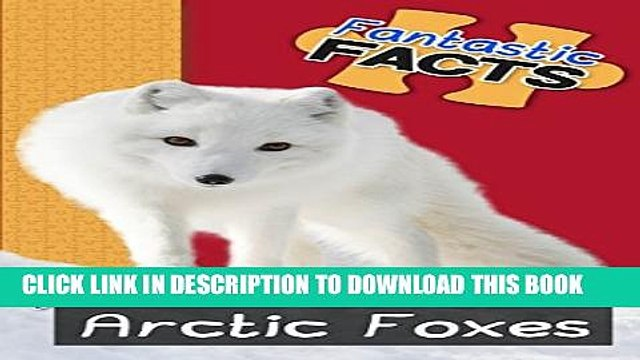 [PDF] Fantastic Facts About Arctic Foxes: Illustrated Fun Learning For Kids Exclusive Full Ebook