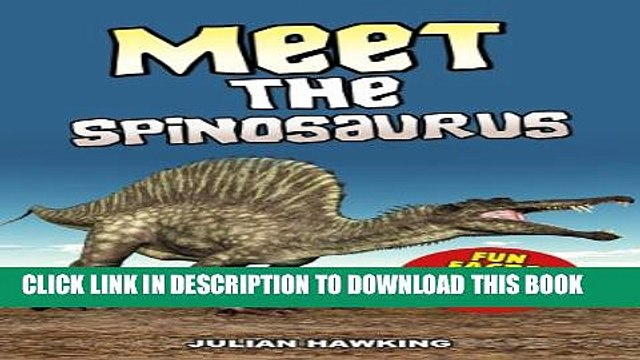 [New] Meet The Spinosaurus: Fun Facts   Cool Pictures (Meet The Dinosaurs) Exclusive Full Ebook