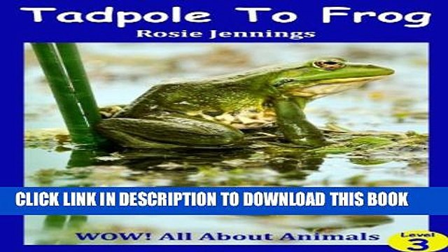 [New] Tadpole To Frog (Life Cycle Of A Frog) (WOW! All About Animals - Internet Linked) Exclusive