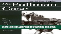 [PDF] The Pullman Case: The Clash of Labor and Capital in Industrial America (Landmark Law Cases