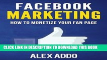[PDF] Facebook Marketing: How To Monetize Your Facebook Fan Page: 16 Step by Step Strategy To