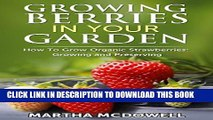 [PDF] Growing Berries In Your Garden - How To Grow Organic Strawberries: Growing And Preserving: