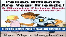 [PDF] Police Officers Are Your Friends!  A Rhyming Picture Book About Police Officers! Popular