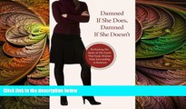 READ book  Damned If She Does, Damned If She Doesn t: Rethinking the Rules of the Game That Keep