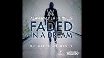 Alan walker feat Nelly - Faded In a Dream (DJ Mista Ho Remix)