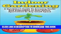 [New] Indoor Gardening:  A Quickstart Guide To Growing Herbs And Vegetables In Your House,