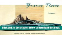 [Best] Future Retro: Drawings from the Great Age of American Automobiles Online Books