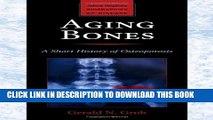 [PDF] Aging Bones: A Short History of Osteoporosis (Johns Hopkins Biographies of Disease) Full