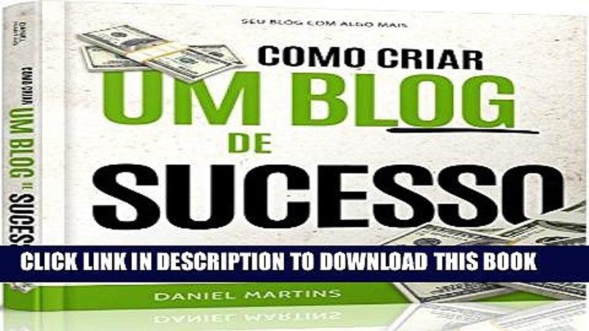 [Read PDF] Como criar um blog de sucesso!: Aprenda exatamente tudo o que você precisa fazer para