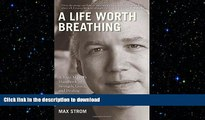 READ BOOK  A Life Worth Breathing: A Yoga Master s Handbook of Strength, Grace, and Healing  GET