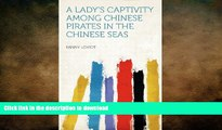 PDF ONLINE A Lady s Captivity Among Chinese Pirates in the Chinese Seas FREE BOOK ONLINE