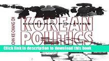 Read Korean Politics: The Quest for Democratization and Economic Development (Cornell Paperbacks)