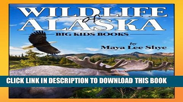 [PDF] Wildlife in Alaska: A Children s Animal Picture Book (Big Kid Books) Exclusive Online