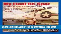 [New] My Final Re-Spot: A Young Sailor s Misfortune on the Flight Deck of the USS Forrestal CV-59
