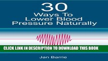 [PDF] 30 Ways To Lower Blood Pressure Naturally - A Step By Step Plan To Reduce Blood Pressure