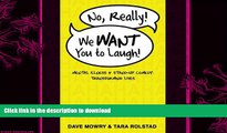 READ BOOK  No, Really, We WANT You to Laugh: Mental Illness and Stand-Up Comedy: Transforming