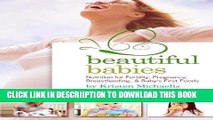 [PDF] Beautiful Babies: Nutrition for Fertility, Pregnancy, Breast-feeding, and Baby s First Foods