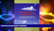 READ BOOK  The Up and Down Life: The Truth About Bipolar Disorder--the Good, the Bad, and the
