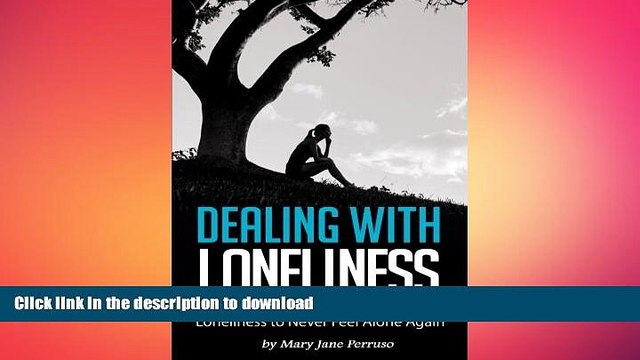 READ BOOK  Dealing with Loneliness: Learn How to Deal With and Overcome Loneliness to Never Feel