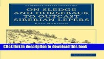 Read On Sledge and Horseback to Outcast Siberian Lepers (Cambridge Library Collection - Travel,
