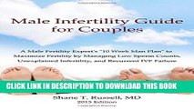 "[Read] Male Infertility Guide for Couples: A Male Fertility Expert s ""10 Week Man Plan"" to"