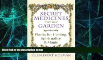 Big Deals  Secret Medicines from Your Garden: Plants for Healing, Spirituality, and Magic  Free