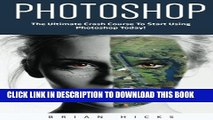 [Read PDF] Photoshop: The Ultimate Crash Course To Start Using Photoshop Today! (Digital