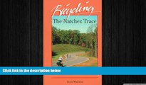 READ book  Bicycling the Natchez Trace: A Guide to the Natchez Trace Parkway and Nearby Scenic