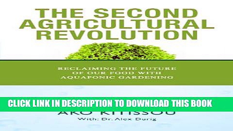 [New] THE SECOND AGRICULTURAL REVOLUTION: Reclaiming the future of our food with aquaponics