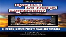 [PDF] How Do I Do That In Lightroom?: The Quickest Ways to Do the Things You Want to Do, Right