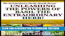 [New] UNLEASHING THE POWERS OF BASIL THE EXTRAORDINARY HERB!: Discover Exactly How To Unleash All