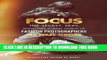 [PDF] Focus: The Secret, Sexy, Sometimes Sordid World of Fashion Photographers Popular Colection
